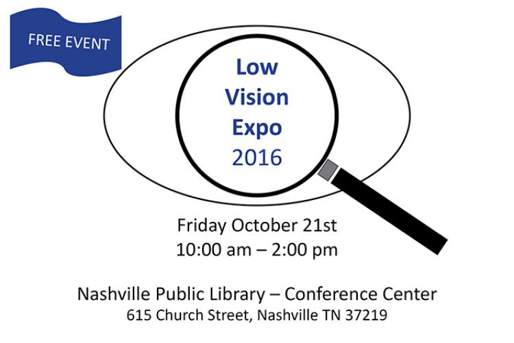 Free Event. Low Vision Expo 2016. Friday, October 21st 10:00 am - 2:00 pm. Nashville Public Library - Conference Center 615 Church Street, Nashville TN 37219