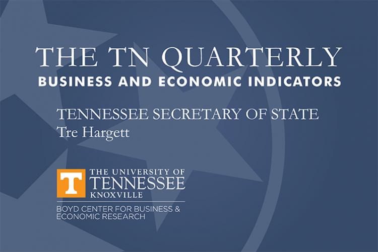 Graphic that says The TN Quarterly Business and Economic Indicators, Tennessee Secretary of State Tre Hargett, The University of Tennessee Knoxville Boyd Center for Business & Economic Research